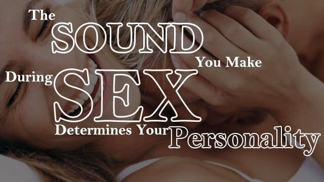 The Sounds You Make During Sex Determines Your Personality