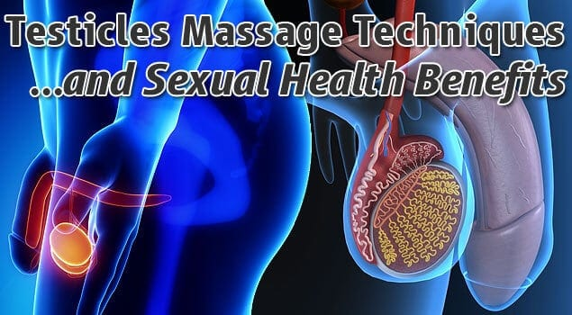 Testicles Massage Techniques, Tips and Sexual Health Benefits